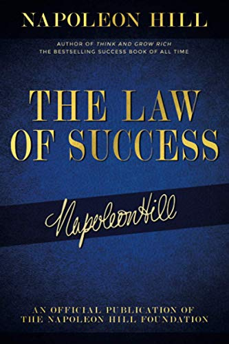 The Law of Success: Napoleon Hill's Writings on Personal Achievement, Wealth and Lasting Success (Official Publication of the Napoleon Hill Foundation)