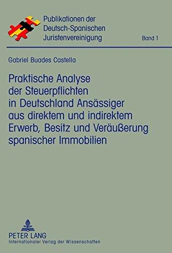 Praktische Analyse der Steuerpflichten in Deutschland Ansässiger aus direktem und indirektem Erwerb, Besitz und Veräußerung spanischer Immobilien ... Juristenvereinigung e.V., Band 1)