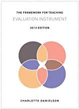 The Framework for Teaching Evaluation Instrument, 2013 Edition: The newest rubric enhancing the links to the Common Core State Standards, with clarity of language for ease of use and scoring