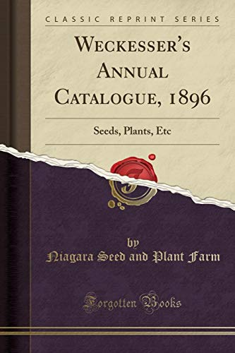 Weckesser's Annual Catalogue, 1896: Seeds, Plants, Etc (Classic Reprint)