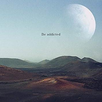 Be addicted