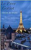 Le père Goriot ( annoté ): Biographie + Oraison funèbre de Balzac prononcée par Victor Hugo. (French Edition)