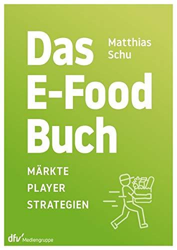 Das E-Food-Buch: Märkte – Player –Strategien