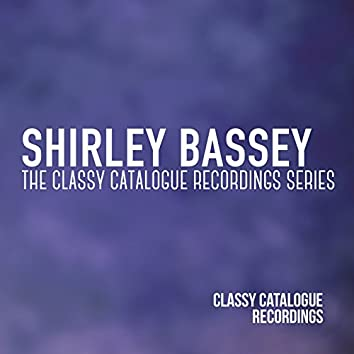 Shirley Bassey - The Classy Catalogue Recordings Series