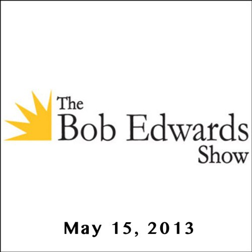 The Bob Edwards Show, Erica Grieder and Paul Theroux, May 15, 2013 cover art