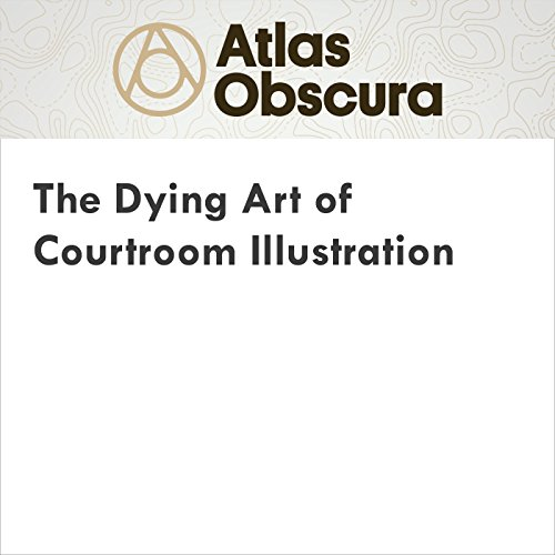 The Dying Art of Courtroom Illustration audiobook cover art