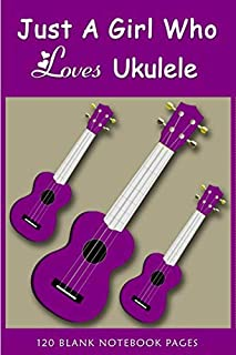 Just A Girl Who Loves Ukulele Notebook: Composition Writing Notebook Journal | Ukulele Journal | Music Writing notebook to...