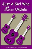 Just A Girl Who Loves Ukulele Notebook: Composition Writing Notebook Journal | Ukulele Journal | Music Writing notebook to track all your ukulele ... pages with ukulele tablature and lines pages