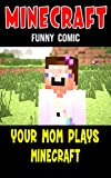 Minecraft Story: Your Mom Plays Minecraft - Interesting And Fun (English Edition)