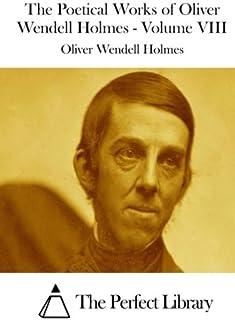 The Poetical Works of Oliver Wendell Holmes - Volume VIII