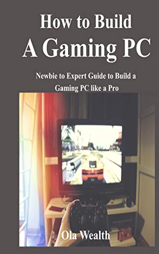 How to Build a Gaming PC: Newbie to Expert Guide to Build a Gaming PC like a Pro