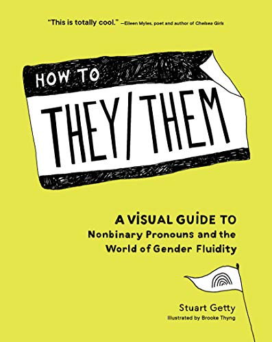 How to They/Them: A Visual Guide to Nonbinary Pronouns and the World of Gender Fluidity