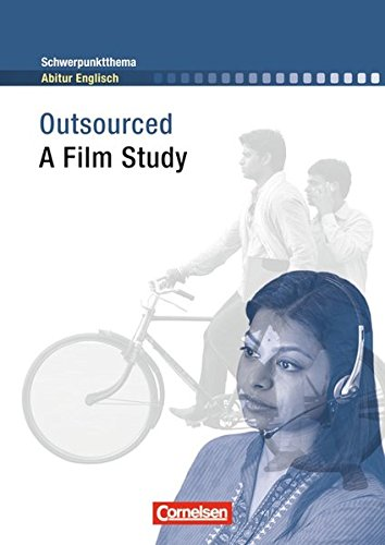 Schwerpunktthema Abitur Englisch: Outsourced: A Film Study. Textheft (Schwerpunktthema Abitur Englisch / Sekundarstufe II)