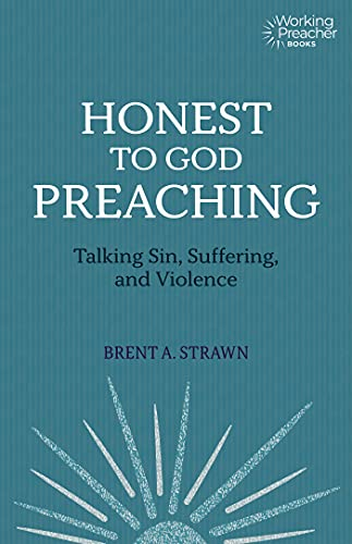 Honest to God Preaching: Talking Sin, Suffering, and Violence (Working Preacher Book 7) (English Edition)