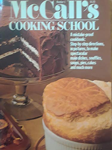 McCall's Cooking School. Number 1. a Mistake-Proof Cookbook : Step-By-step Directions, in Pictures, to Make Spectacular Main Dishes, Souffles, Soups, Pies, Cakes and Much More.