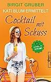 Cocktail mit Schuss: Krimikomödie (Kati Blum ermittelt 4)