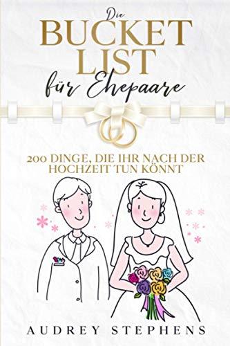 Die Bucket List für Ehepaare: 250 Dinge, die ihr nach der Hochzeit tun könnt