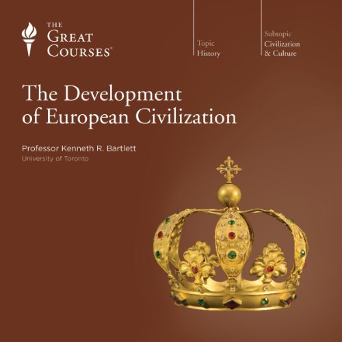 The Development of European Civilization                   By:                                                                                                                                 Kenneth R. Bartlett,                                                                                        The Great Courses                               Narrated by:                                                                                                                                 Kenneth R. Bartlett                      Length: 24 hrs and 32 mins     231 ratings     Overall 4.7