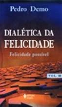 Dialética da Felicidade (V. 3): a Felicidade Possível de Pedro Demo pela Vozes (2001)