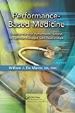 Performance-Based Medicine: Creating the High Performance Network to Optimize Managed Care Relationships (English Edition)