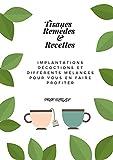 Tisanes Remèdes & Recettes: Implantations décoctions et différents mélanges pour vous en faire profiter (French Edition)