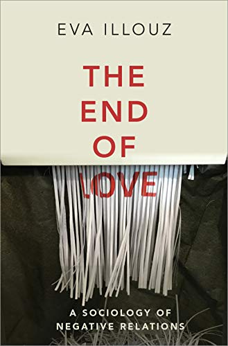 Compare Textbook Prices for The End of Love: A Sociology of Negative Relations 1 Edition ISBN 9781509550258 by Illouz, Eva