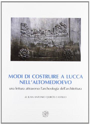 Modi di costruire a Lucca nell'altomedioevo. Una lettura attraverso l'archeologia dell'architettura