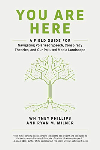 You Are Here: A Field Guide for Navigating Polarized Speech, Conspiracy Theories, and Our Polluted Media Landscape (English Edition)