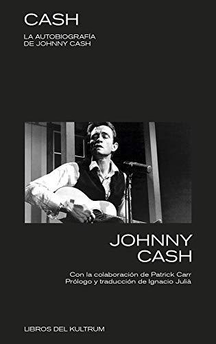 Cash: La autobiografía de Johnny Cash (LIBROS DEL KULTRUM)