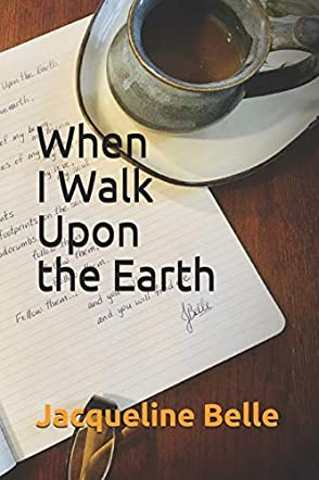 When I Walk Upon the Earth