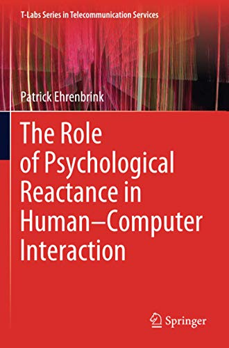 The Role of Psychological Reactance in Human–Computer Interaction (T-Labs Series in Telecommunication Services)