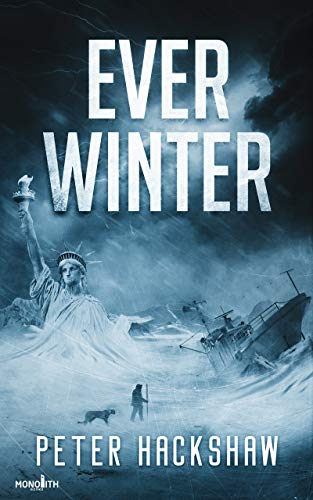 Ever Winter: A Post-Apocalyptic Survival Thriller by [Peter Hackshaw]