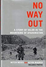 Mitch Weiss / No Way Out A Story of Valor in the Mountains of Afghanistan 1st ed
