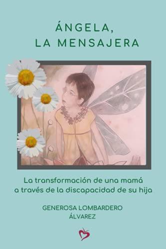 Ángela, la mensajera: La transformación de una mamá a través de la discapacidad de su hija.