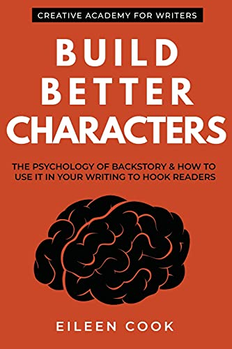 Build Better Characters: The psychology of backstory & how to use it in your writing to hook readers (Creative Academy Guides for Writers)