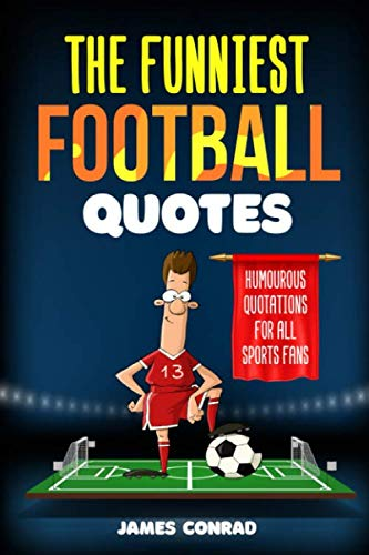 The Funniest Football Quotes: Humorous Quotations For All Sports Fans