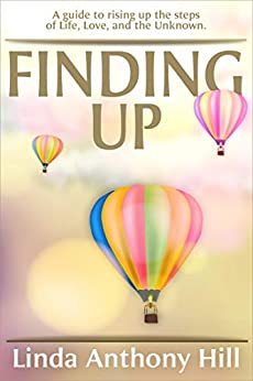 Finding UP: A guide to ascending the steps of Life, Love, and the Unknown by [Linda Anthony Hill]