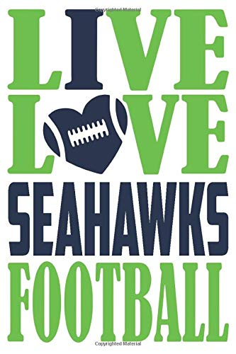 Live love Seahawks football Notebook: ( 120 White pages, Lined paper, 6 x 9 size )