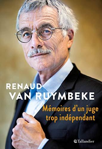 Mémoires d'un juge trop indépendant: Boulin, Urba, Elf, Clearstream, Kerviel... 40 ans d'affaires (ACTUALITE SOCIETE) (French Edition)