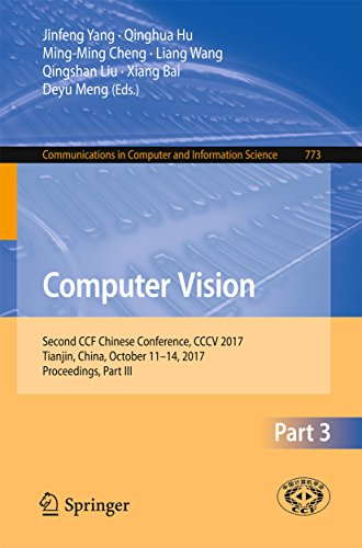 Computer Vision: Second CCF Chinese Conference, CCCV 2017, Tianjin, China, October 11–14, 2017, Proceedings, Part III (Communications in Computer and Information Science Book 773) (English Edition)
