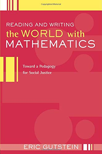 Compare Textbook Prices for Reading And Writing The World With Mathematics: Toward a Pedagogy for Social Justice Critical Social Thought  ISBN 9780415950848 by Gutstein, Eric