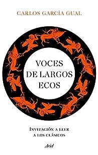 Voces de largos ecos: Invitación a leer a los clásicos par Carlos García Gual