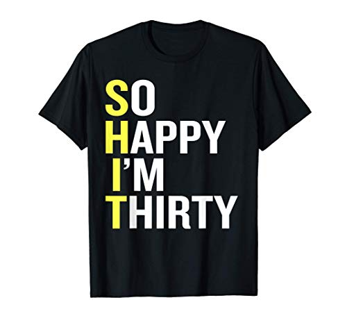 So Happy I'm Thirty Shirt