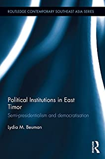 Political Institutions in East Timor: Semi-Presidentialism and Democratisation (Routledge Contemporary Southeast Asia Series Book 79) (English Edition)