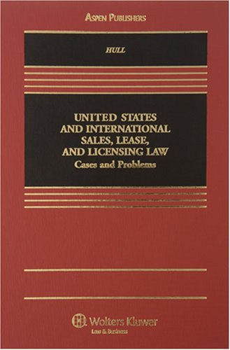 United States and International Sales, Lease, and Licensing Law: Cases and Problems (Casebook Series)
