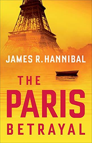 The Paris Betrayal by [James R. Hannibal]