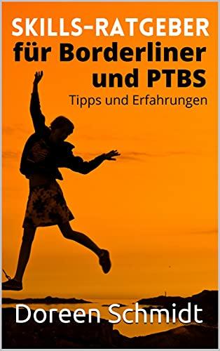 Skills-Ratgeber für Borderliner und PTBS. Tipps und Erfahrungen.: Selbsthilfebuch für Borderliner und PTBS-Betroffene. Was sind Skills und welche Skills gibt es? Eine Hilfe beim Skillstraining.