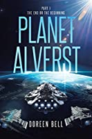Planet Alverst: Part 1: The End or the Beginning