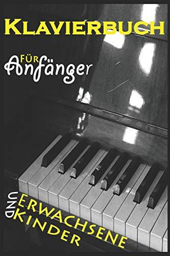 Klavierbuch für Anfänger, Erwachsene und Kinder: Spezifische Methode, kein Lehrer, keine Schule, sparen Sie Ihre Mühe und lehren Sie, wie man einfach und schnell Klavier spielt