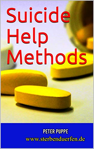 Suicide Help Methods: This book is also available in the following languages: Dutch - Japanese - Chinese - Turkish - French - Italian - Spanish - Portuguese - German (English Edition)